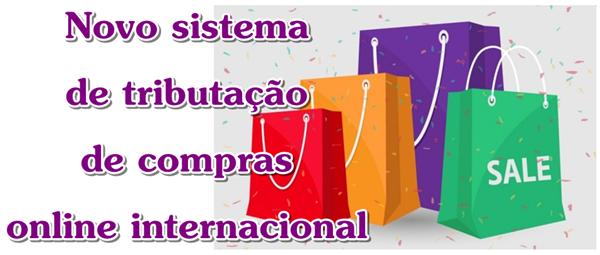 Novo sistema de tributação de compras online internacional