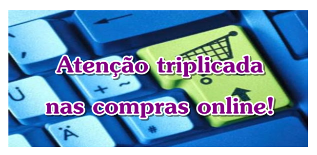 Atenção triplicada nas compras online