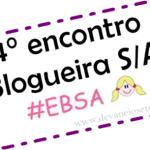 Eu fui: 4° Encontro Blogueira SA #ebsa