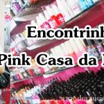 Encontrinho Pink Casa da Manicura com Evelyn Regly!