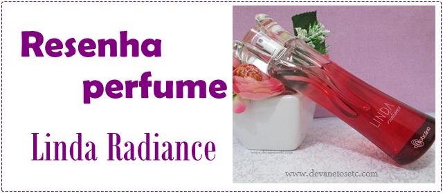 resenha perfume linda radiance devaneios etc por pris moraes