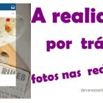 As redes sociais: A realidade por trás das belas fotos