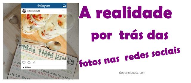a realidade por tras das fotos nas redes sociais
