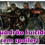 Esquadrão Suicida (sem spoiler)