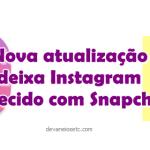 Nova atualização do Instagram = SnapChat