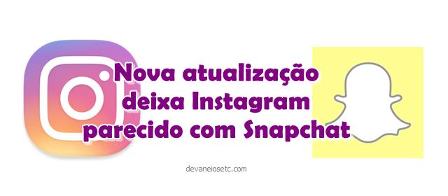 nova atualização do instagram o deixa identico ao snapchat