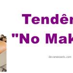 Tendência maquiagem sem maquiagem (no makeup)